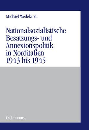 Nationalsozialistische Besatzungs  und Annexionspolitik in Norditalien 1943 bis 1945 PDF