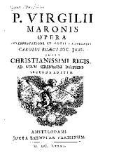 P. Virgilii Maronis Opera interpretatione et notis illustravit Carolus Ruacus Soc. Jesu. Jussu christianissimi Regis, ad usum serenissimi Delphini