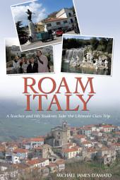 Roam Italy: A Teacher and His Students Take the Ultimate Class Trip