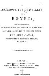 A Handbook for Travellers in Egypt: Including Descriptions of the Course of the Nile Through Egypt and Nubia, Alexandria, Cairo, the Pyramids and Thebes, the Suez Canal, the Peninsula of Mount Sinai, the Oases, the Fyoom, Etc