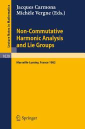 Non Commutative Harmonic Analysis and Lie Groups: Proceedings of the International Conference Held in Marseille Luminy, June 21-26, 1982