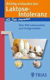 Richtig einkaufen bei Laktose-Intoleranz: Für Sie bewertet: Über 900 Lebensmittel und Fertigprodukte, Ausgabe 4