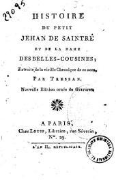 Histoire du petit Jehan de Saintré et de la dame des belles-cousines; extraite de la vieille Chronique de ce nom, par Tressan