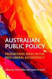 Australian public policy: Progressive ideas in the neoliberal ascendency
