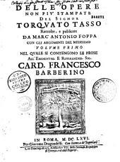 Delle opere non piu stampate del signor Torquato Tasso raccolte, e publicate da Marc' Antonio Foppa...