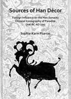 Sources of Han D  cor  Foreign Influence on the Han Dynasty Chinese Iconography of Paradise  206 BC AD 220  PDF