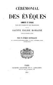 Cérémonial des évêques commente et explique: par les usages et les traditions de la Sainte Église Romaine, avec le texte Latin