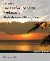 Franz Kafka und Sören Kierkegaard: Ähnlichkeiten und Widersprüche