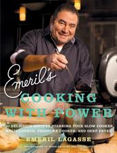 Emeril's Cooking with Power: 100 Delicious Recipes Starring Your Slow Cooker, Multi Cooker, Pressure Cooker, and Deep Fryer