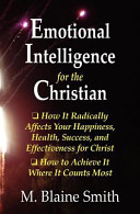 Emotional Intelligence for the Christian: How It Radically Affects Your Hapiness