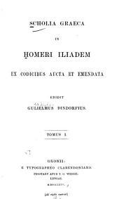 Scholia Graeca in Homeri Iliadem: ex codicibus aucta et emendata, Τόμος 1