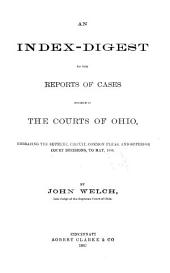 An Index-digest to the Reports of Cases Decided in the Courts of Ohio: Embracing the Supreme, Circuit, Common Pleas and Superior Court Decisions to May, 1886