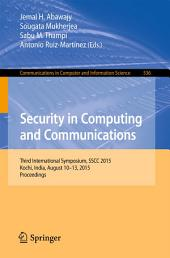 Security in Computing and Communications: Third International Symposium, SSCC 2015, Kochi, India, August 10-13, 2015. Proceedings