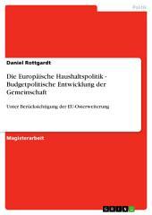 Die Europäische Haushaltspolitik - Budgetpolitische Entwicklung der Gemeinschaft: Unter Berücksichtigung der EU-Osterweiterung