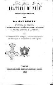 Trattato di pace sottoscritto a Parigi il 30 marzo 1856 tra la Sardegna, l'Austria, la Francia, il Regno Unito della Gran Bretagna e d'Irlanda, la Prussia, la Russia e la Turchia con le convenzioni che ne fanno parte, i protocolli delle conferenze e la dichiarazione dei diritti marittimi in tempo di guerra