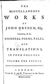 The Miscellaneous Works of John Dryden, Esq: Containing All His Original Poems, Tales, and Translations ...