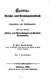 Christliches Beicht- und Communionbuch für Erwachsene und Confirmanden: Mit 3 Stahlstichen