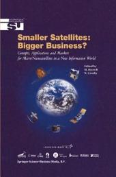 Smaller Satellites: Bigger Business?: Concepts, Applications and Markets for Micro/Nanosatellites in a New Information World
