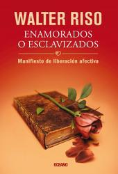 Enamorados o esclavizados: Manifiesto de liberación afectiva