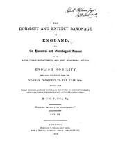 The Dormant and Extinct Baronage of England: Or, An Historical and Genealogical Account of the Lives, Public Emploiments, and Most Memorable Actions, of the English Nobility who Have Flourished from the Norman Conquest to the Year 1806: Deduced from Public Records, Ancient Historians, the Works of Eminent Heralds, and from Other Celebrated and Approved Authorities, Volume 3