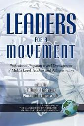 Leaders for a Movement: Professional Preparation and Development of Middle Level Teachers and Administrators