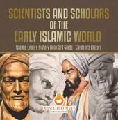 Scientists and Scholars of the Early Islamic World - Islamic Empire History Book 3rd Grade | Children's History