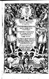 Philippi Cominaei ... Commemorationvm Rervm Gestarvm Dictarvmqve. Lvdovici Vndecimi Et Caroli Octavi, Regvm Franciae, Libri Octo