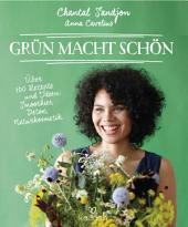Grün macht schön: Über 100 Rezepte und Ideen: Smoothies, Detox, Naturkosmetik