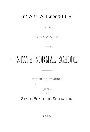 Catalogue of the Library of the State Normal School PDF