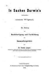 Im Sachen Darwin's, insbesondere contra Wigand: Ein Beitrag zur Rechtfertigung und Fortbildung der Umwandlungslehre