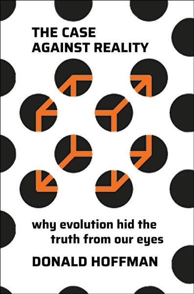 Download The Case Against Reality  Why Evolution Hid the Truth from Our Eyes Book