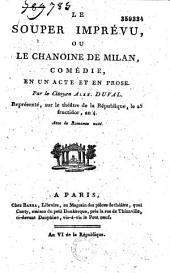 Le souper imprévu, ou le chanoine de Milan: comédie en un acte et en prose, avec la romance noté [sic]