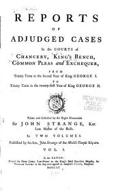 Reports of Adjudged Cases in the Courts of Chancery: King's Bench, Common Pleas and Exchequer, from Trinity Term in the Second Year of King George I. to Trinity Term in the Twenty-first Year of King George II. [1716-1747]
