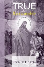 True and Reasonable: In Defense of the Christian Faith