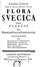 Caroli Linnaei ... Flora suecica: exhibens plantas per Regnum Sueciae crescentes, systematice cum differentiis specierum, synonymis autorum, nominibus incolarum, solo locorum, usu pharmacopaeorum