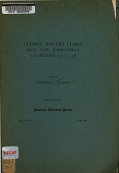 George Rogers Clark and the Kaskaskia Campaign, 1777-1778
