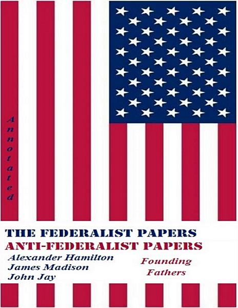 Download The Federalist Papers and Anti Federalist Papers  Annotated  Book