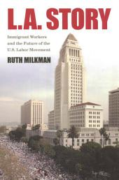 L.A. Story: Immigrant Workers and the Future of the U.S. Labor Movement