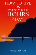 How to Live on Twenty Four Hours a Day Book
