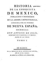 Historia de la conquista de Mexico, poblacion y progresos de la America Septentrional, conocida por el nombre de Nueva España: Volumen 1