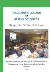Realidades e desafios na gestão dos riscos: diálogo entre ciência e utilizadores