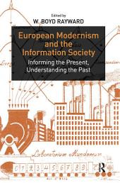 European Modernism and the Information Society: Informing the Present, Understanding the Past