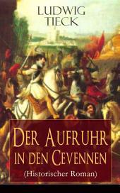 Der Aufruhr in den Cevennen (Historischer Roman) - Vollständige Ausgabe: Hugenottenkriege - Eiserner Kampf protestantischer Bauern um Glaubensfreiheit