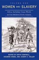 Women and Slavery  Africa  the Indian Ocean world  and the medieval north Atlantic PDF