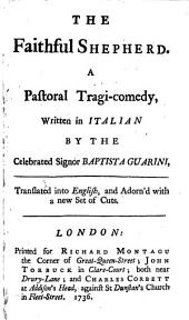 The Faithful Shepherd: A Pastoral Tragi-comedy, Written in Italian by the Celebrated Signor Baptista Guarini. Translated Into English, and Adorn'd with a New Set of Cuts..