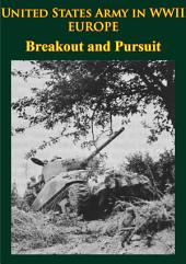 United States Army in WWII - Europe - Breakout and Pursuit: [Illustrated Edition]