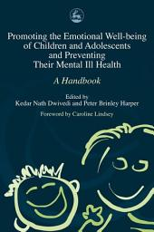 Promoting the Emotional Well Being of Children and Adolescents and Preventing Their Mental Ill Health: A Handbook