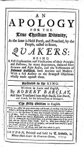 """An Apology for the True Christian Divintiy, as the same is held forth ... by the people, called ... Quakers; being a full explanation of their principles and doctrines, by many arguments, deduced from Scriptur and right reason ... Written and published in Latine ... and now put into our own language, etc. With a translation of the """"Theses theologicæ."""""""