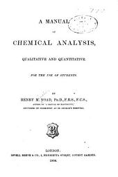 A Manual of Chemical Analysis: Qualitative and Quantitative, for the Use of Students, Part 1