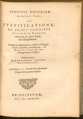 Synopsis doctrinae Apostoli Pauli de iustificatione: Ex Primis Capitibus Epistolae Ad Romanos desumta, & certis Thesibus comprehensa